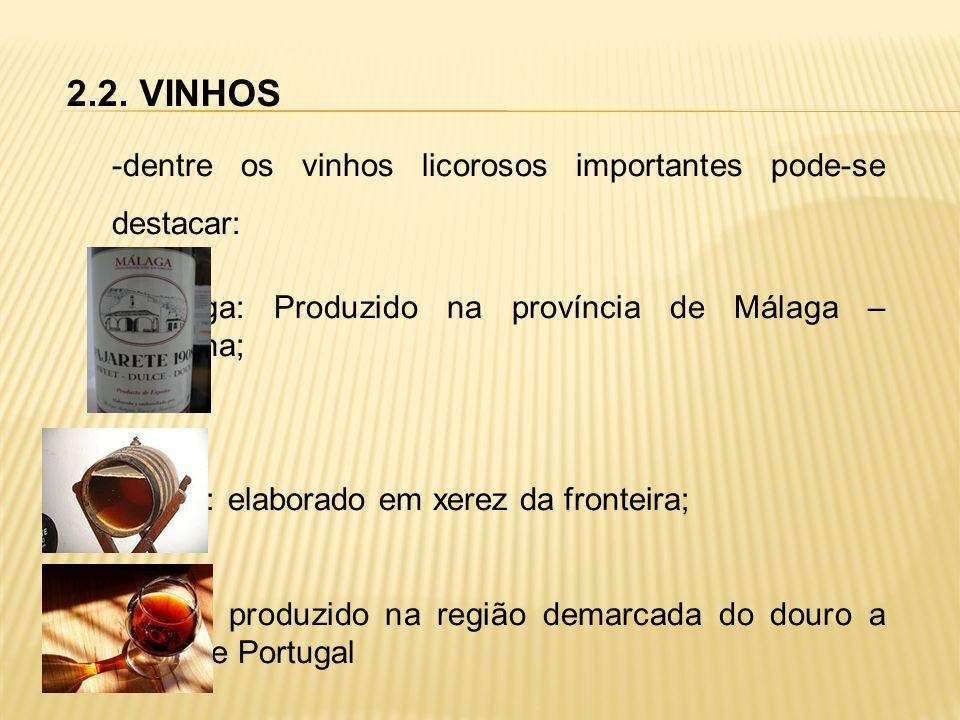 2.2. VINHOS -dentre os vinhos licorosos importantes pode-se destacar: málaga: Produzido na província de Málaga – Espanha; xerez: elaborado em xerez da