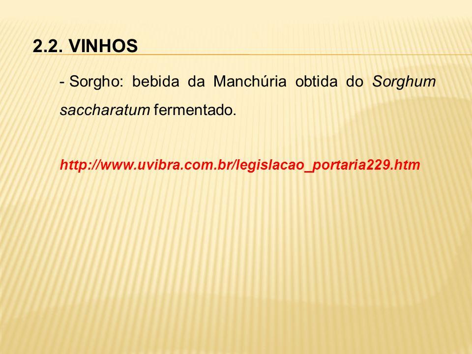2.2. VINHOS - Sorgho: bebida da Manchúria obtida do Sorghum saccharatum fermentado. http://www.uvibra.com.br/legislacao_portaria229.htm