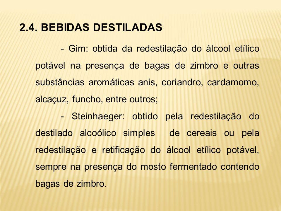 2.4. BEBIDAS DESTILADAS - Gim: obtida da redestilação do álcool etílico potável na presença de bagas de zimbro e outras substâncias aromáticas anis, c