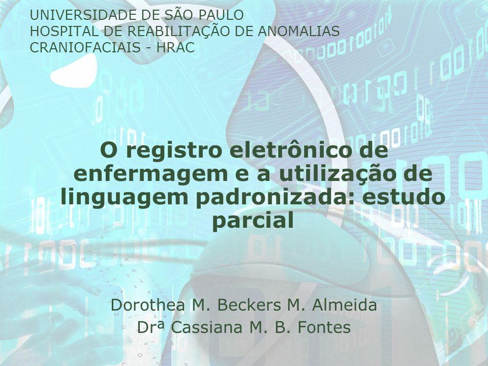 UNIVERSIDADE DE SÃO PAULO HOSPITAL DE REABILITAÇÃO DE ANOMALIAS CRANIOFACIAIS - HRAC O registro eletrônico de enfermagem e a utilização de linguagem p