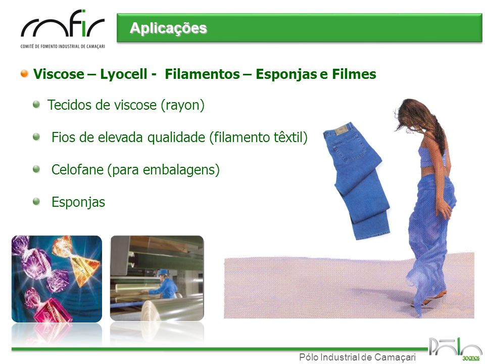 Pólo Industrial de Camaçari Viscose – Lyocell - Filamentos – Esponjas e Filmes Tecidos de viscose (rayon) Fios de elevada qualidade (filamento têxtil)