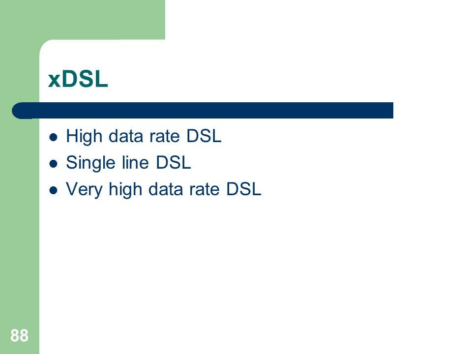 88 xDSL High data rate DSL Single line DSL Very high data rate DSL