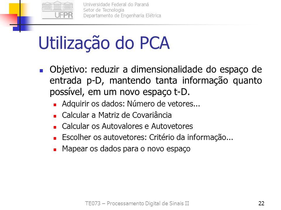 Universidade Federal do Paraná Setor de Tecnologia Departamento de Engenharia Elétrica TE073 – Processamento Digital de Sinais II22 Utilização do PCA