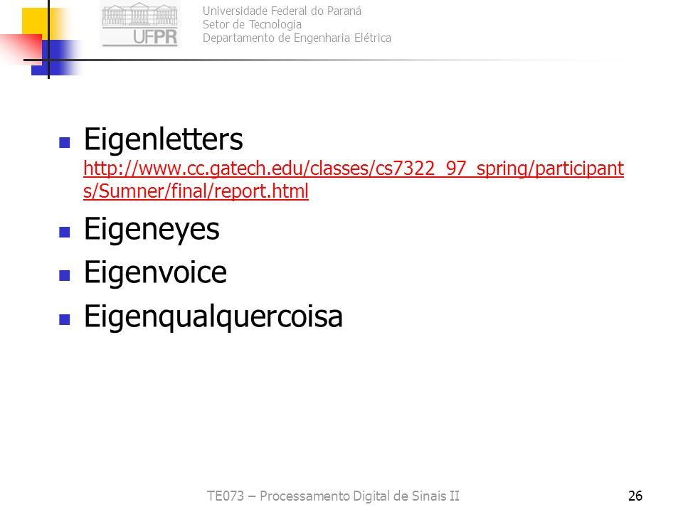 Universidade Federal do Paraná Setor de Tecnologia Departamento de Engenharia Elétrica TE073 – Processamento Digital de Sinais II26 Eigenletters http: