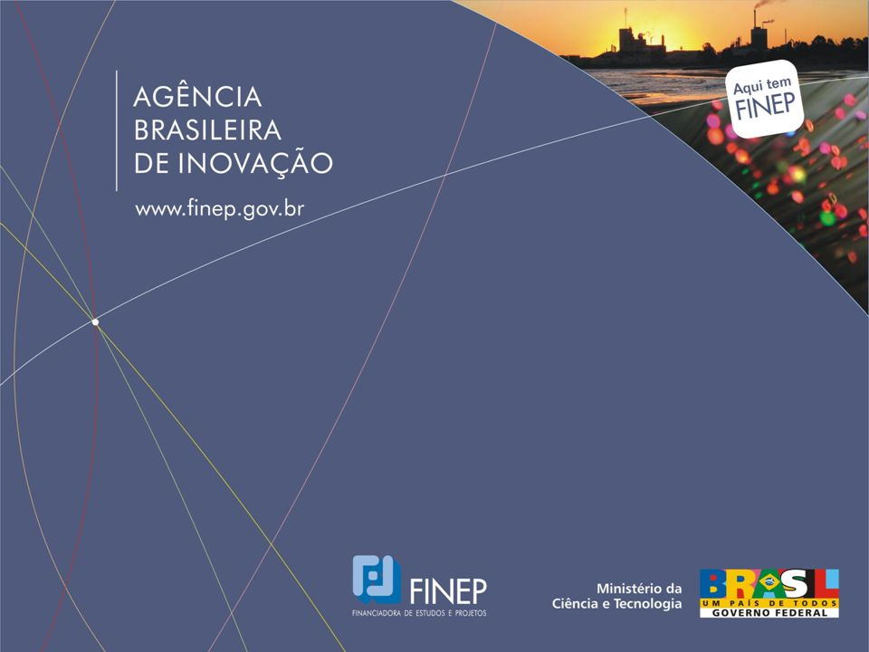Inova Brasil Financiamento para Inovação nas Empresas Brasileiras Foco: inovação do produto, processo e/ou serviço que contribua para a melhoria da competitividade da organização Ação Coordenada: PACTI / MCT + PDP/MDIC