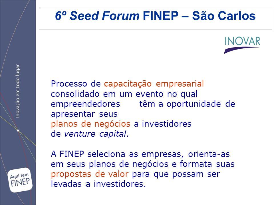 6º Seed Forum FINEP – São Carlos Processo de capacitação empresarial consolidado em um evento no qual empreendedores têm a oportunidade de apresentar