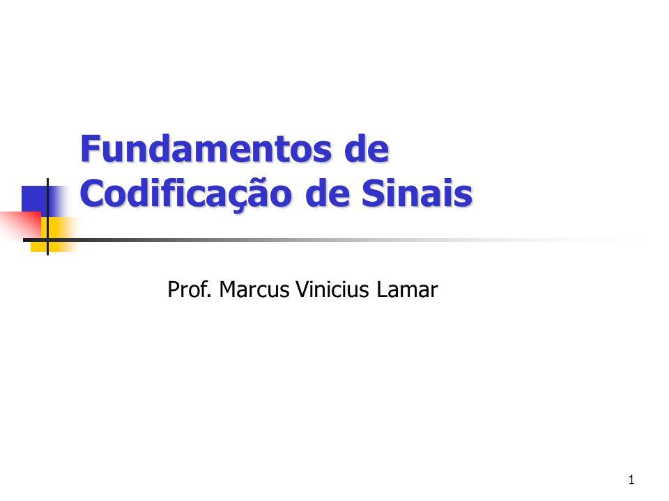 1 Prof. Marcus Vinicius Lamar Fundamentos de Codificação de Sinais