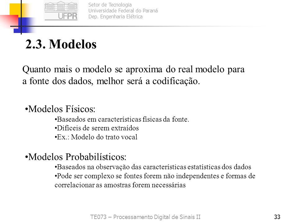 Setor de Tecnologia Universidade Federal do Paraná Dep. Engenharia Elétrica TE073 – Processamento Digital de Sinais II33 2.3. Modelos Quanto mais o mo