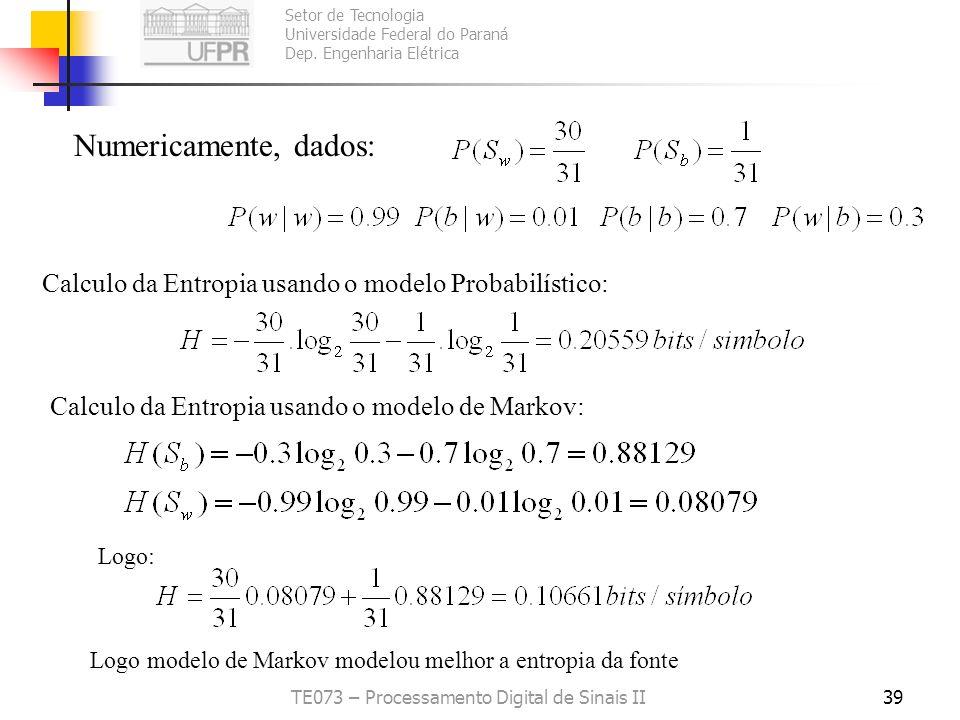 Setor de Tecnologia Universidade Federal do Paraná Dep. Engenharia Elétrica TE073 – Processamento Digital de Sinais II39 Numericamente, dados: Calculo