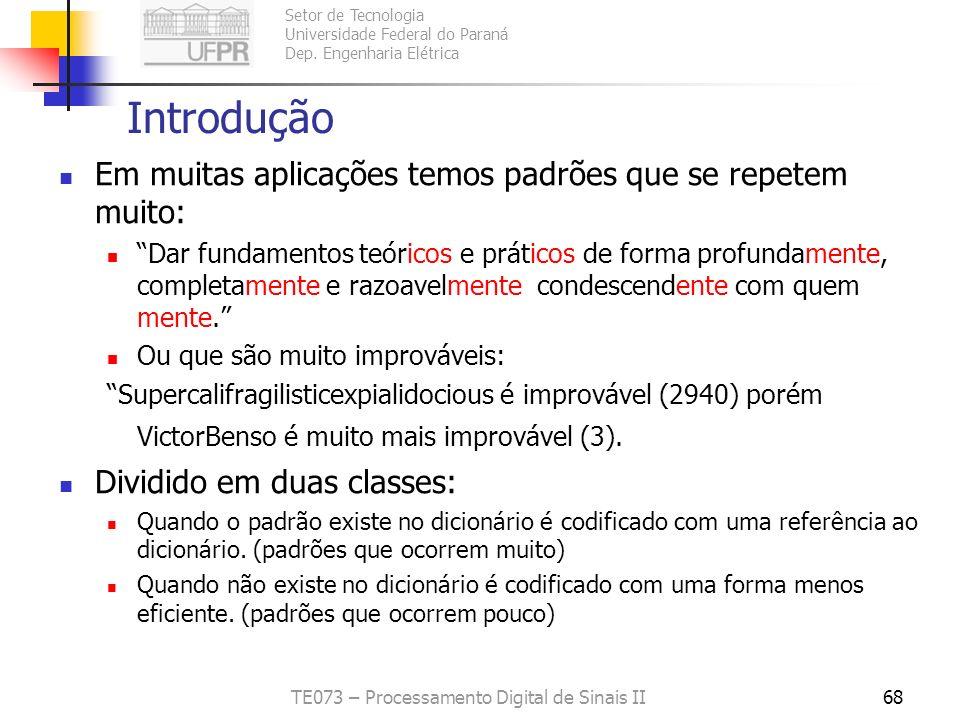 Setor de Tecnologia Universidade Federal do Paraná Dep. Engenharia Elétrica TE073 – Processamento Digital de Sinais II68 Introdução Em muitas aplicaçõ