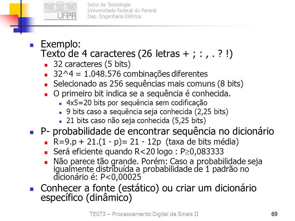 Setor de Tecnologia Universidade Federal do Paraná Dep. Engenharia Elétrica TE073 – Processamento Digital de Sinais II69 Exemplo: Texto de 4 caractere