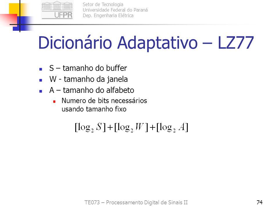 Setor de Tecnologia Universidade Federal do Paraná Dep. Engenharia Elétrica TE073 – Processamento Digital de Sinais II74 Dicionário Adaptativo – LZ77