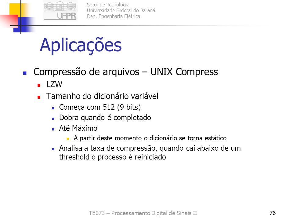 Setor de Tecnologia Universidade Federal do Paraná Dep. Engenharia Elétrica TE073 – Processamento Digital de Sinais II76 Aplicações Compressão de arqu
