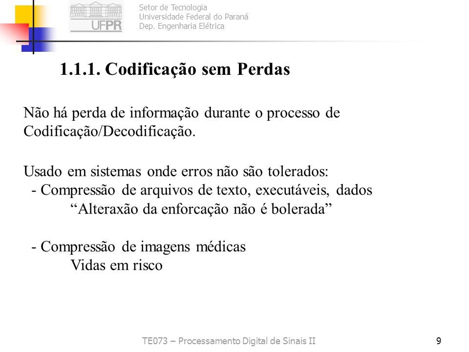 Setor de Tecnologia Universidade Federal do Paraná Dep. Engenharia Elétrica TE073 – Processamento Digital de Sinais II9 1.1.1. Codificação sem Perdas