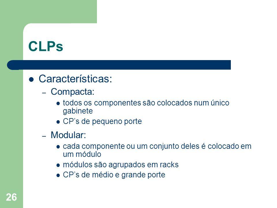 26 CLPs Características: – Compacta: todos os componentes são colocados num único gabinete CPs de pequeno porte – Modular: cada componente ou um conju