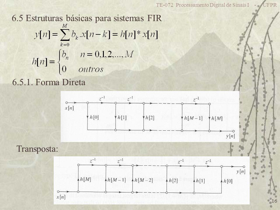 TE-072 Processamento Digital de Sinais I - UFPR 16 6.5 Estruturas básicas para sistemas FIR 6.5.1. Forma Direta Transposta: