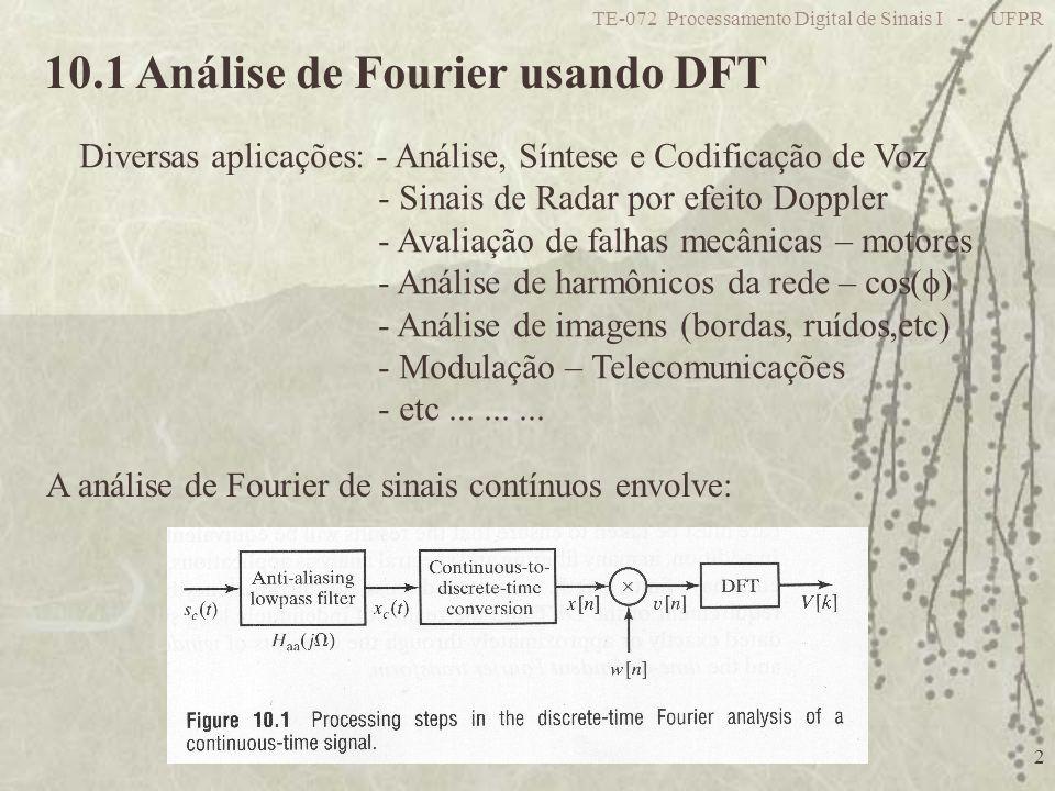 TE-072 Processamento Digital de Sinais I - UFPR 2 10.1 Análise de Fourier usando DFT Diversas aplicações: - Análise, Síntese e Codificação de Voz - Si