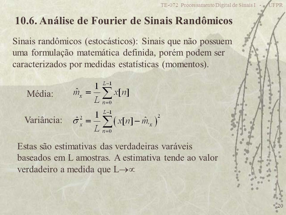 TE-072 Processamento Digital de Sinais I - UFPR 20 10.6. Análise de Fourier de Sinais Randômicos Sinais randômicos (estocásticos): Sinais que não poss