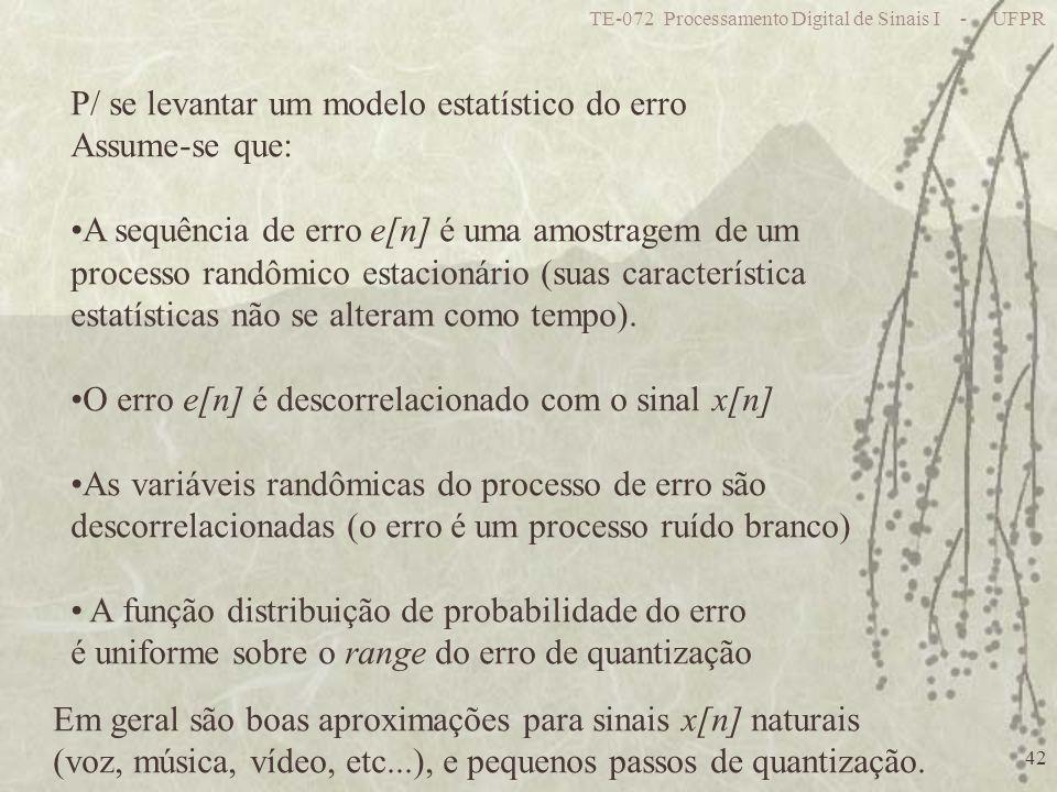 TE-072 Processamento Digital de Sinais I - UFPR 42 P/ se levantar um modelo estatístico do erro Assume-se que: A sequência de erro e[n] é uma amostrag