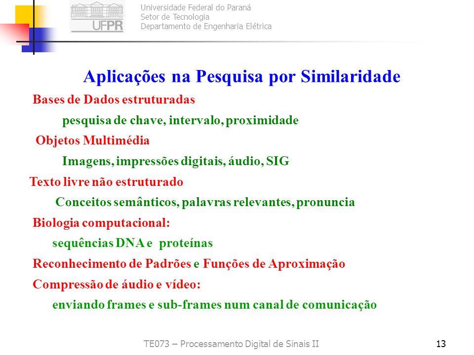 Universidade Federal do Paraná Setor de Tecnologia Departamento de Engenharia Elétrica TE073 – Processamento Digital de Sinais II13 Aplicações na Pesq