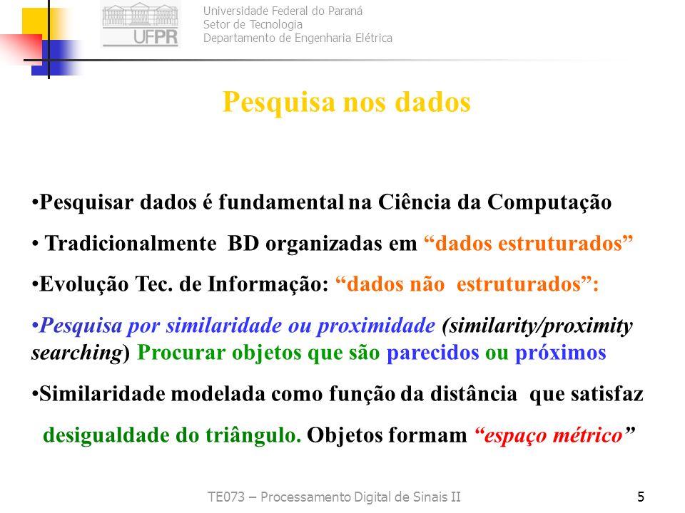 Universidade Federal do Paraná Setor de Tecnologia Departamento de Engenharia Elétrica TE073 – Processamento Digital de Sinais II26 Árvores k- dimensionais Uma árvore binária onde os nós correspondem a regiões no espaço n-dimensional A raiz da árvore corresponde a todo o espaço Os dois filhos num nó correspondem a divisão em uma dimensão [2,5] [6,3][3,8] [8,9] [2,5] [6,3] [3,8] [8,9] Exemplo árvore 2-dimensional
