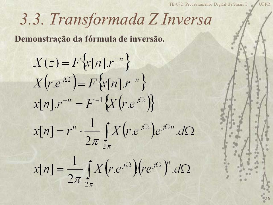 26 TE-072 Processamento Digital de Sinais I - UFPR 3.3. Transformada Z Inversa Demonstração da fórmula de inversão.