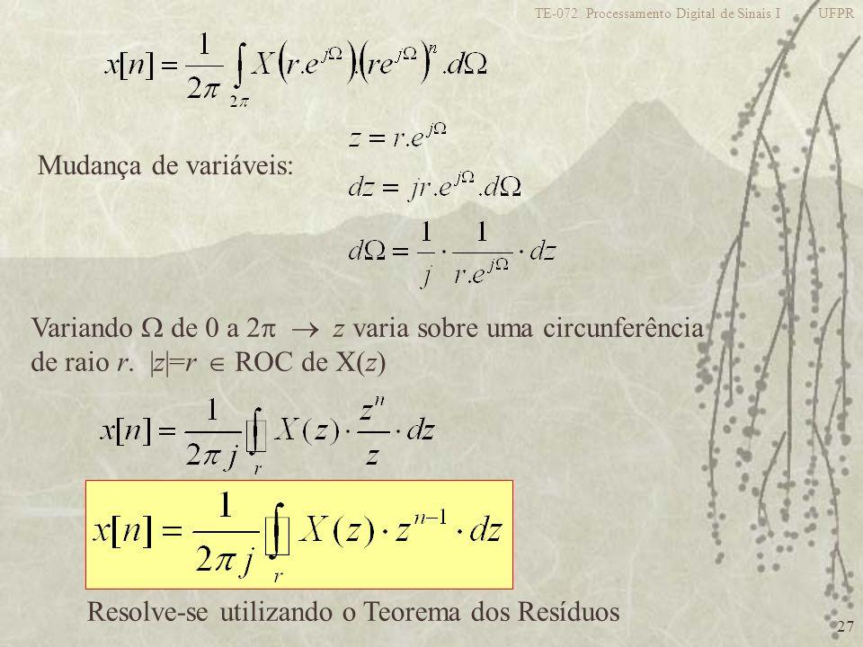 27 TE-072 Processamento Digital de Sinais I - UFPR Mudança de variáveis: Variando de 0 a 2 z varia sobre uma circunferência de raio r. |z|=r ROC de X(