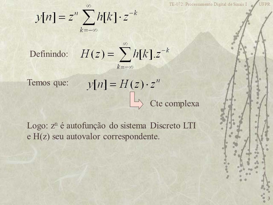 4 TE-072 Processamento Digital de Sinais I - UFPR Logo, definimos Transformada Z do sinal discreto x[n] como: Transformada Z Unilateral: Equivalente à TZ bilateral quando x[n]=0 n<0 ; Usada p/ analisar EDCC com condições iniciais não nulas.