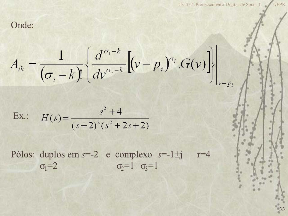 33 TE-072 Processamento Digital de Sinais I - UFPR Onde: Ex.: Pólos: duplos em s=-2 e complexo s=-1 j r=4 1 =2 2 =1 3 =1