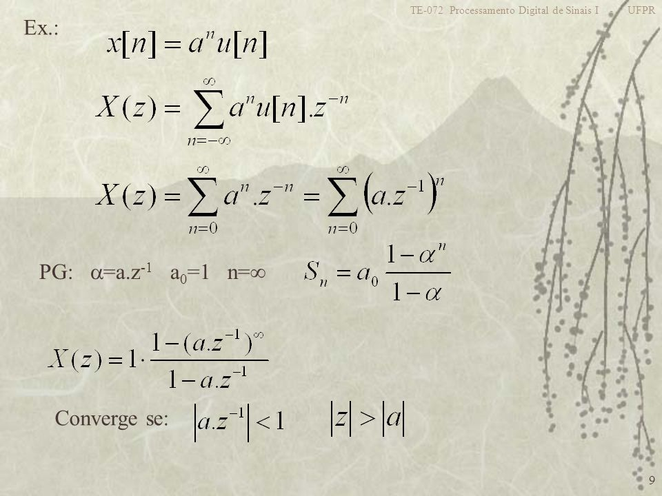 10 TE-072 Processamento Digital de Sinais I - UFPR Neste caso: z 1 Re{z} Im{z} a Se |a|<1 T.Fourier |a|>1 T.Fourier
