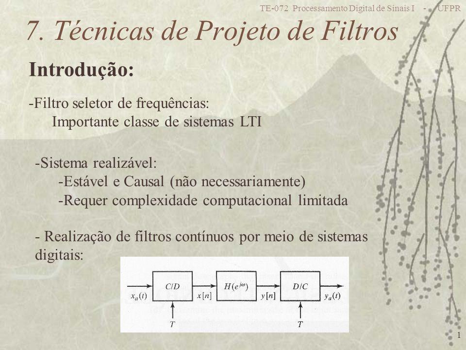 TE-072 Processamento Digital de Sinais I - UFPR 1 7. Técnicas de Projeto de Filtros Introdução: -Filtro seletor de frequências: Importante classe de s