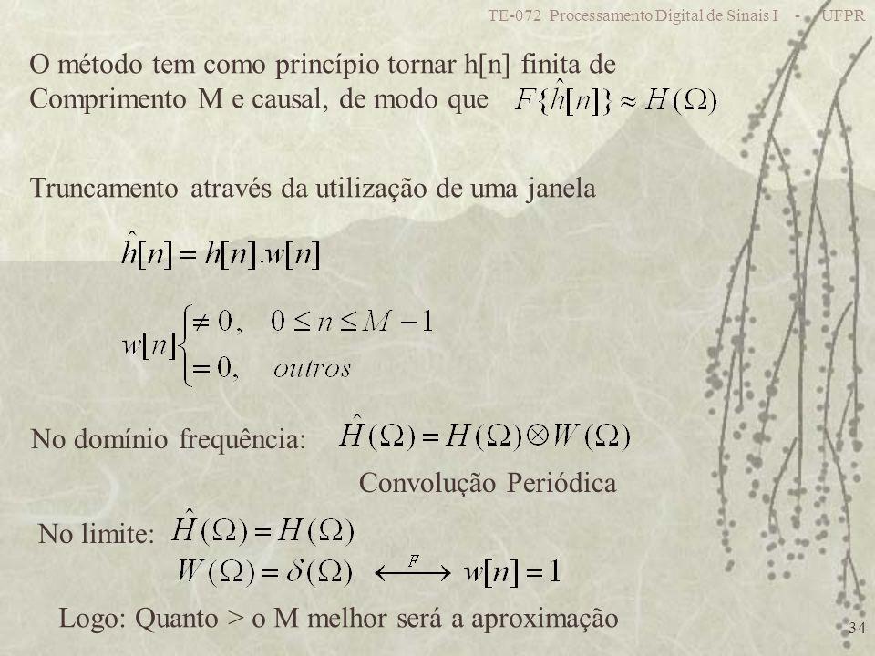 TE-072 Processamento Digital de Sinais I - UFPR 34 O método tem como princípio tornar h[n] finita de Comprimento M e causal, de modo que Truncamento a