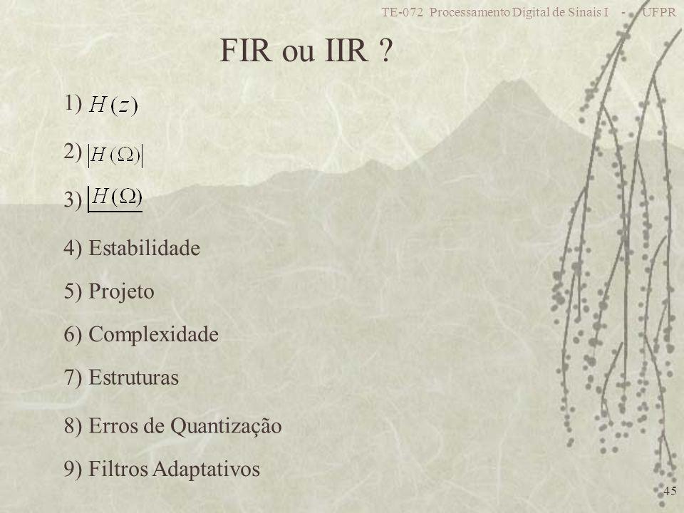 TE-072 Processamento Digital de Sinais I - UFPR 45 FIR ou IIR ? 1) 2) 3) 4) Estabilidade 5) Projeto 6) Complexidade 7) Estruturas 8) Erros de Quantiza