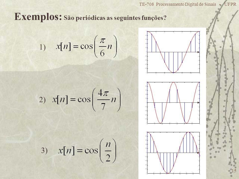 TE-708 Processamento Digital de Sinais - UFPR 15 Exemplos: São periódicas as seguintes funções? 1) 2) 3)