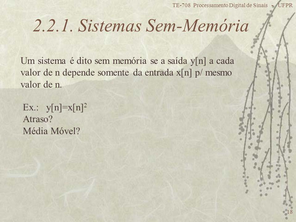 TE-708 Processamento Digital de Sinais - UFPR 18 Um sistema é dito sem memória se a saída y[n] a cada valor de n depende somente da entrada x[n] p/ me
