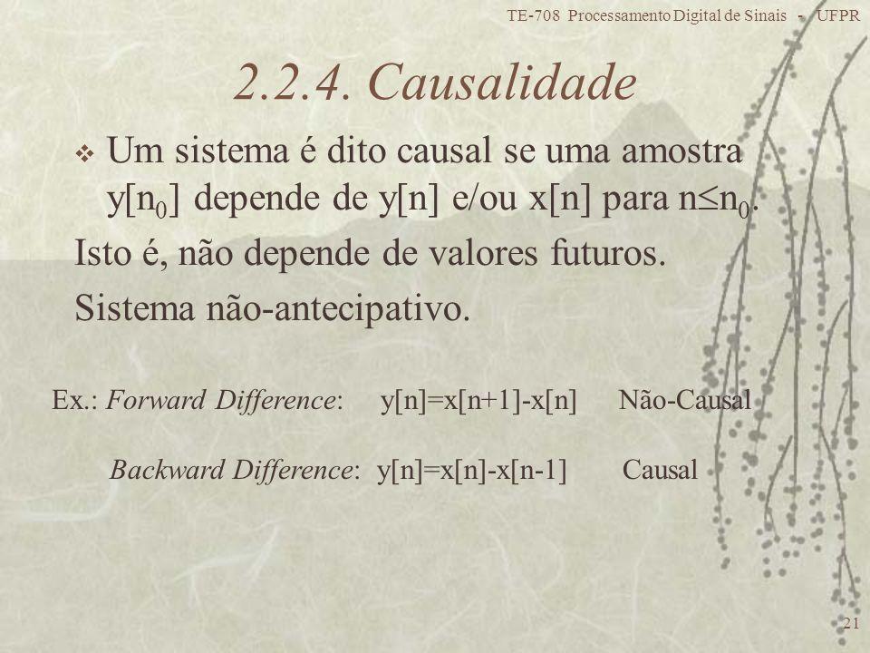 TE-708 Processamento Digital de Sinais - UFPR 21 2.2.4. Causalidade Um sistema é dito causal se uma amostra y[n 0 ] depende de y[n] e/ou x[n] para n n
