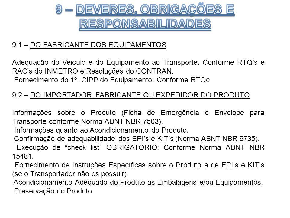 9.1 – DO FABRICANTE DOS EQUIPAMENTOS Adequação do Veiculo e do Equipamento ao Transporte: Conforme RTQs e RACs do INMETRO e Resoluções do CONTRAN. For