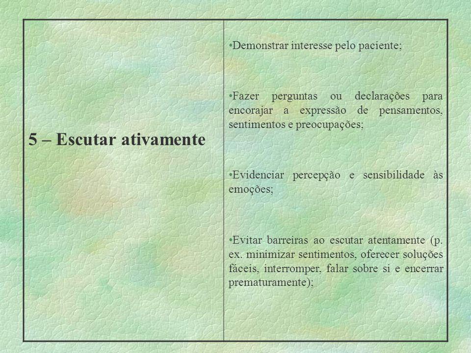 5 – Escutar ativamente Demonstrar interesse pelo paciente; Fazer perguntas ou declarações para encorajar a expressão de pensamentos, sentimentos e pre