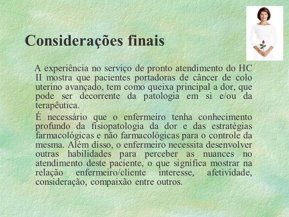 Considerações finais A experiência no serviço de pronto atendimento do HC II mostra que pacientes portadoras de câncer de colo uterino avançado, tem c