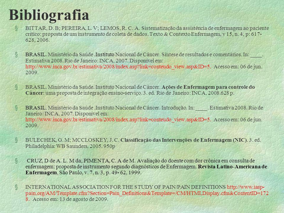 Bibliografia §BITTAR, D. B; PEREIRA, L. V; LEMOS, R. C. A. Sistematização da assistência de enfermagem ao paciente crítico: proposta de um instrumento