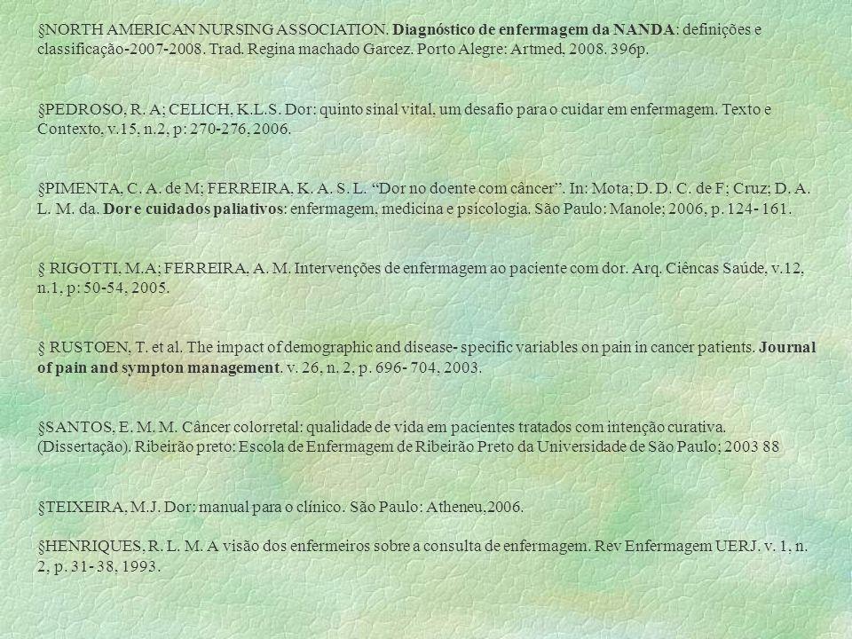 §NORTH AMERICAN NURSING ASSOCIATION. Diagnóstico de enfermagem da NANDA: definições e classificação-2007-2008. Trad. Regina machado Garcez. Porto Aleg