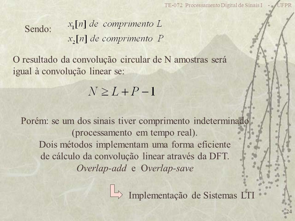 TE-072 Processamento Digital de Sinais I - UFPR 24 Sendo: O resultado da convolução circular de N amostras será igual à convolução linear se: Porém: se um dos sinais tiver comprimento indeterminado (processamento em tempo real).