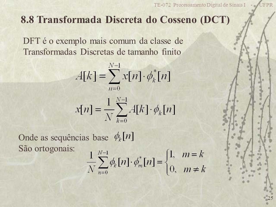 TE-072 Processamento Digital de Sinais I - UFPR 25 8.8 Transformada Discreta do Cosseno (DCT) DFT é o exemplo mais comum da classe de Transformadas Discretas de tamanho finito Onde as sequências base São ortogonais: