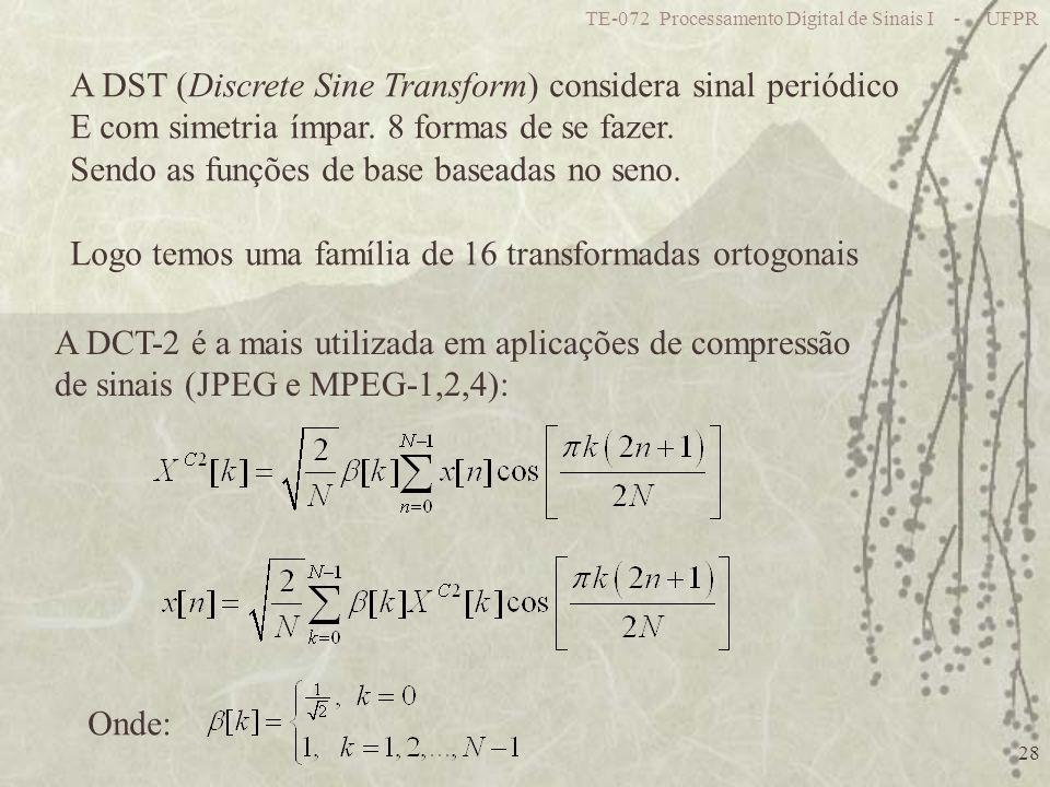 TE-072 Processamento Digital de Sinais I - UFPR 28 A DST (Discrete Sine Transform) considera sinal periódico E com simetria ímpar. 8 formas de se faze