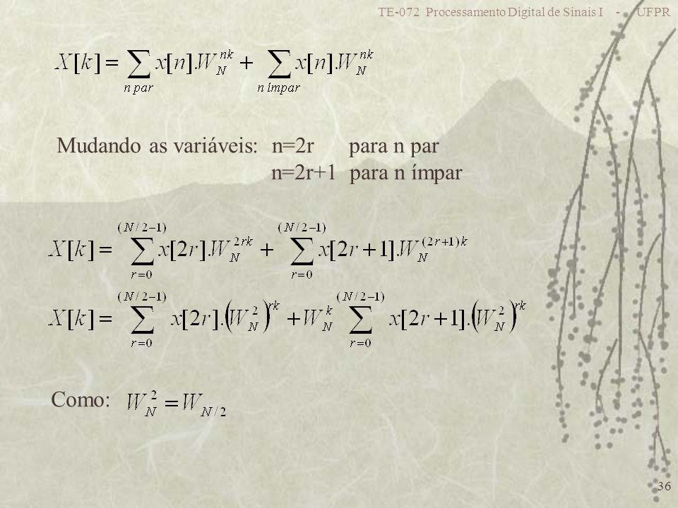 TE-072 Processamento Digital de Sinais I - UFPR 36 Mudando as variáveis: n=2r para n par n=2r+1 para n ímpar Como: