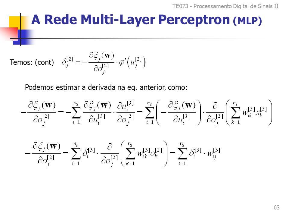 TE073 - Processamento Digital de Sinais II 63 A Rede Multi-Layer Perceptron (MLP) Temos: (cont) Podemos estimar a derivada na eq.