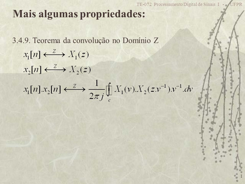 TE-072 Processamento Digital de Sinais I - UFPR 1 Mais algumas propriedades: 3.4.9. Teorema da convolução no Domínio Z