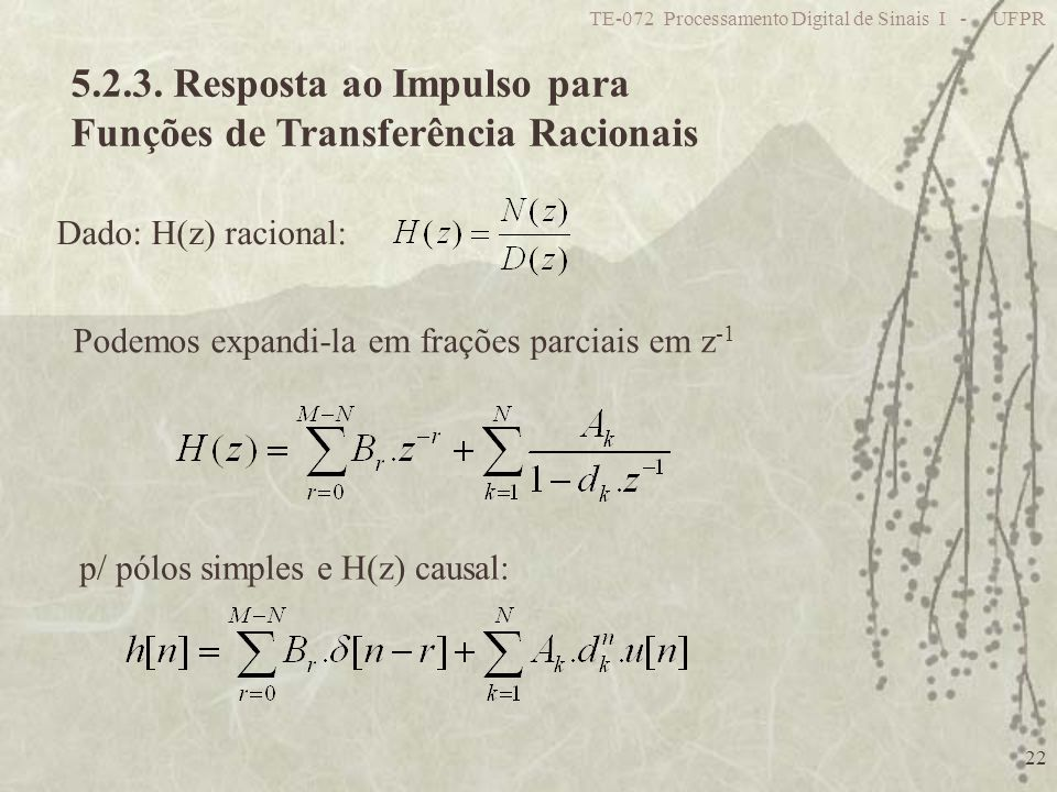 TE-072 Processamento Digital de Sinais I - UFPR 22 5.2.3. Resposta ao Impulso para Funções de Transferência Racionais Dado: H(z) racional: Podemos exp