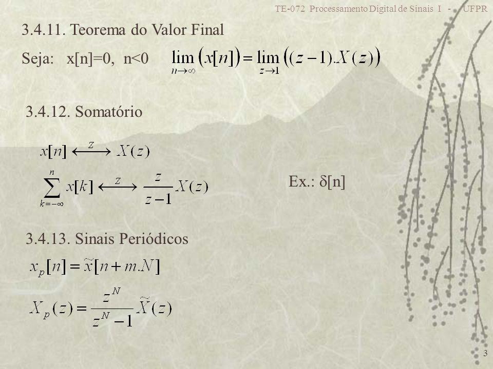 TE-072 Processamento Digital de Sinais I - UFPR 3 3.4.11. Teorema do Valor Final Seja: x[n]=0, n<0 3.4.12. Somatório 3.4.13. Sinais Periódicos Ex.: [n