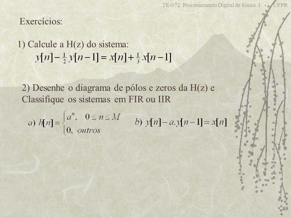 TE-072 Processamento Digital de Sinais I - UFPR 49 Exercícios: 1) Calcule a H(z) do sistema: 2) Desenhe o diagrama de pólos e zeros da H(z) e Classifi